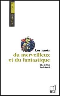 Les mots du merveilleux et du fantastique par Gilbert Millet