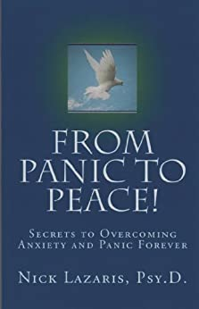 From Panic to Peace - Secrets to Overcoming Anxiety and Panic Forever! by [Lazaris, Dr. Nick]