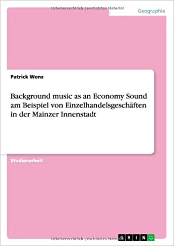 Background Music as an Economy Sound Am Beispiel Von Einzelhandelsgeschaften in Der Mainzer Innenstadt