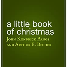A Little Book of Christmas Audiobook by John Kendrick Bangs, Arthur E. Becher Narrated by Mariann Froulow