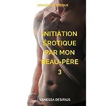 Initiation érotique par mon beau-père 3: Mauvaise conduite: Punie par un inconnu et mon beau-père (sexe à plusieurs, tabou, MFM...) (Bad beau-père) (French Edition)