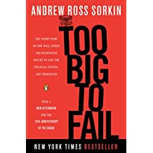 Too Big to Fail: The Inside Story of How Wall Street and Washington Fought to Save the Financial System--and Themselves (English Edition)