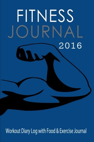 Read Online Fitness Journal 2016: Workout Diary Log with Food & Exercise Journal (Fitness Journals) pdf