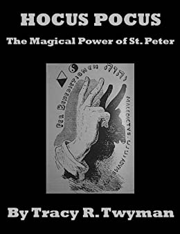 Hocus Pocus: The Magical Power of Saint Peter by [Twyman, Tracy R.]