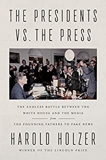 Book Cover: The Presidents vs. the Press: The Endless Battle between the White House and the Media--from the Founding Fathers to Fake News