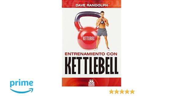 ENTRENAMIENTO CON KETTLEBELL (Spanish Edition): Dave Randolph: 9788499101927: Amazon.com: Books