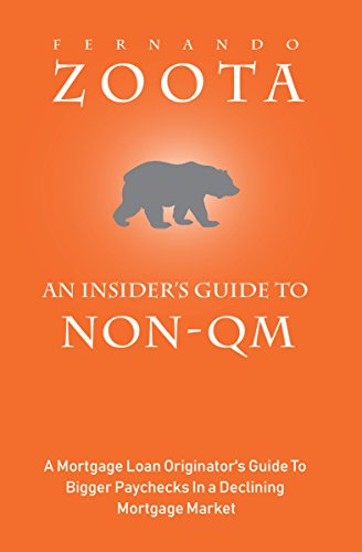 An Insider's Guide To Non-QM: A Mortgage Loan Originator's Guide To Bigger Paychecks In a Declining Mortgage Market