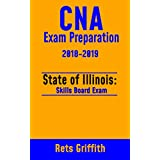 CNA Exam Preparation 2018-2019: Illinois CNA Skills Boards Exam Study guide with all the 22 Skills: CNA Exam Preparation 2018-2019: Illinois CNA Skills Boards Exam Study guide with all the 22 Skills