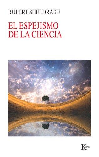 Descargar Libro El Espejismo De La Ciencia Rupert Sheldrake