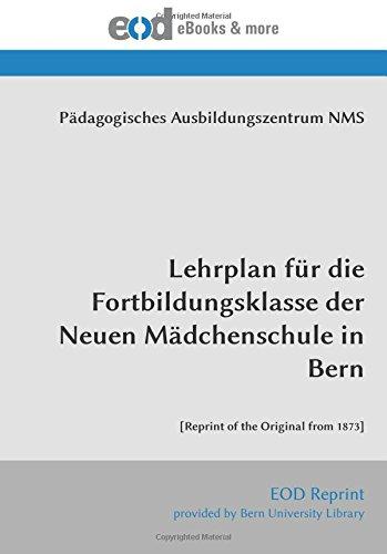 Download Lehrplan für die Fortbildungsklasse der Neuen Mädchenschule in Bern: [Reprint of the Original from 1873] (Germanic Languages Edition) PDF ePub fb2 book