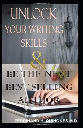 UNLOCK YOUR WRITING SKILLS  & BE THE NEXT BEST SELLING AUTHOR: An Ultimate Guide to Writing Your First Book