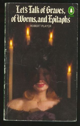 Book cover from Lets Talk Of Graves, Of Worms, And Epitaphs by Robert (pen name used by Robert Furneaux Jordan) Player