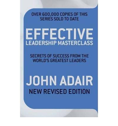 Read Online [(Effective Leadership Masterclass: Secrets of Success from the World's Greatest Leaders )] [Author: John Adair] [Jan-2010] ebook