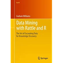 Data Mining with Rattle and R: The Art of Excavating Data for Knowledge Discovery