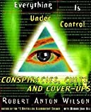 img - for Robert Anton Wilson: Everything Is Under Control : Conspiracies, Cults, and Cover-Ups (Paperback); 1998 Edition book / textbook / text book