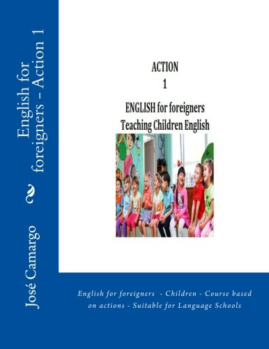 Read Online English for foreigners - Action 1: English for foreigners - Children - Course based on actions - Suitable for Language Schools pdf