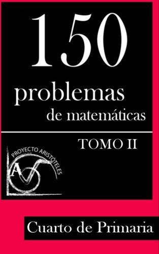150 Problemas de Matematicas Para Cuarto de Primaria (Tomo 2)