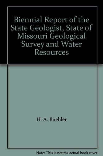Biennial Report of the State Geologist, State of Missouri Geological Survey and Water Resources