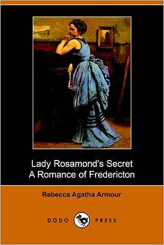 Lady Rosamonds Secret A Romance of Fredericton (TREDITION CLASSICS)