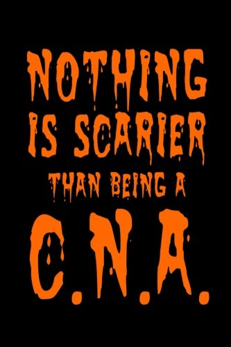 Nothing Is Scarier Than Being A C.N.A.: Funny Halloween Novelty Gift Notebook For Certified Nursing -