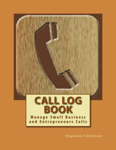 Download Call Log Book: Good for Small Business and Entrepreneurs!  If you have a business of any type that requires sales calls, keep them organized in the ... for small business or entrepreneur calls. pdf epub