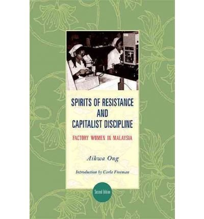 Download By Aihwa Ong Spirits of Resistance and Capitalist Discipline, Second Edition: Factory Women in Malaysia (Suny Ser (2nd Second Edition) [Paperback] pdf