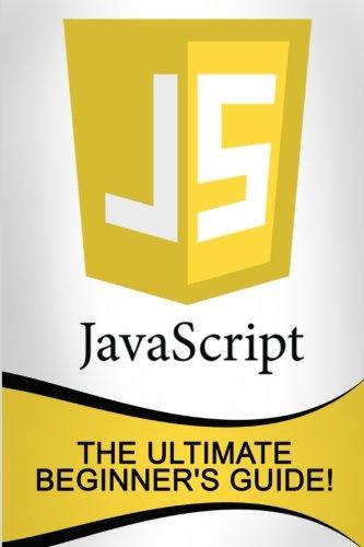 JavaScript: The Ultimate Beginner's Guide!