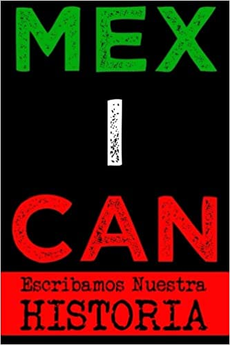 Mex I Can Escribamos Nuestra Historia: Journal Notebook ...