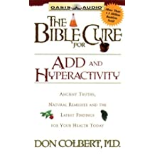 The Bible Cure for A.D.D. & Hyperactivity: Ancient Truths, Natural Remedies and the Latest Findings for Your Health Today