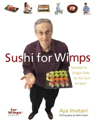 Sushi for Wimps: Seaweed to Dragon Rolls for the Faint of Heart (For WimpsT Series)