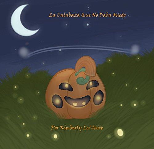 La Calabaza Que No Daba Miedo (Spanish Edition)