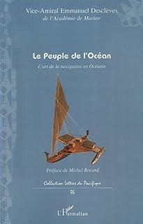 Le peuple de l'océan : l'art de la navigation en Océanie, Desclèves, Emmanuel