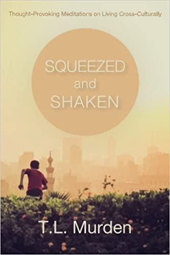 Squeezed and Shaken: Thought-Provoking Meditations on Living Cross-Culturally