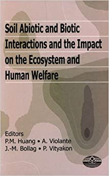 Book Soil Abiotic and Biotic Interactions and the Impact on the Ecosystem and Human Welfare