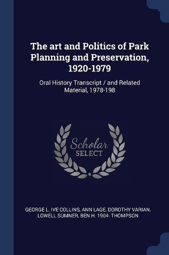 The art and Politics of Park Planning and Preservation, 1920-1979: Oral History Transcript/and Related Material, 1978-198