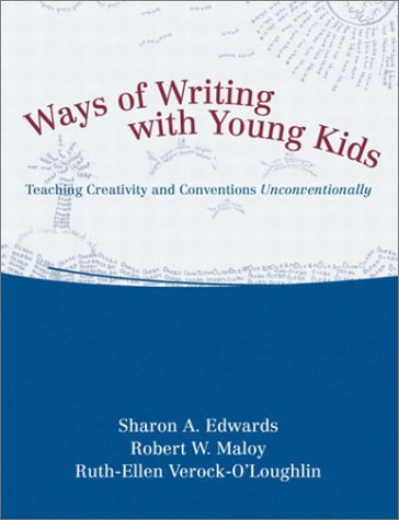 Ways of Writing with Young Kids: Teaching Creativity and Conventions Unconventionally