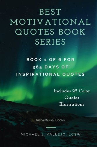 Inspirational Books: Best Motivational Quotes Book Series: Book 1 of 6 for 365 Days of Inspirational Quotes (Includes 25 Color Quotes Illustrations) (Volume 1)