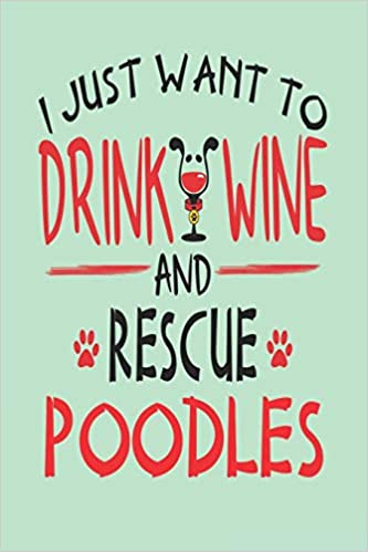 I Just Want to Drink Wine and Rescue Poodles: Awesome 6x9