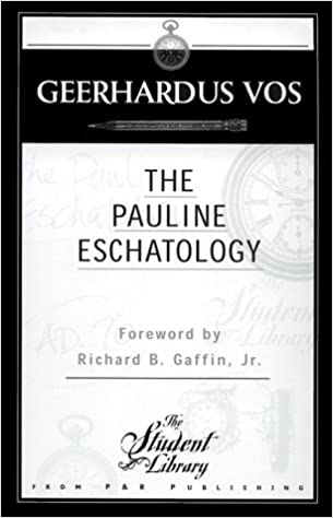 Image result for Geerhardus Vos, The Pauline Eschatology