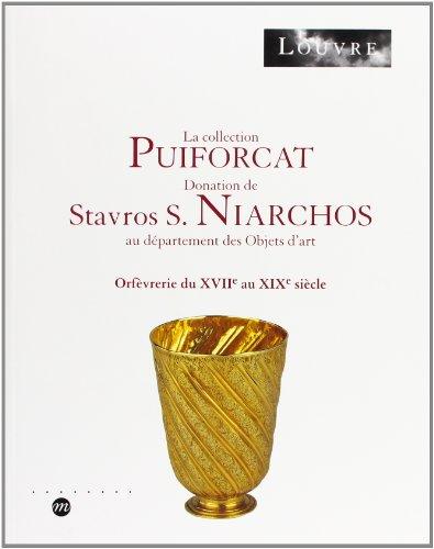 La Collection Puiforcat : Donation de Stavros S. Niarchos au département des objets d'art : orfèvrerie du XVIIe au XIXe siècle