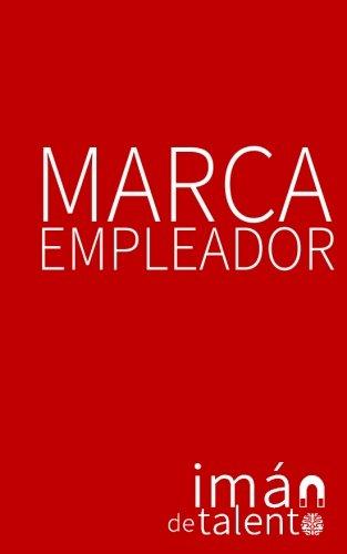 Marca Empleador: ...un iman de talento! (Spanish Edition) [Andres Vrant] (Tapa Blanda)