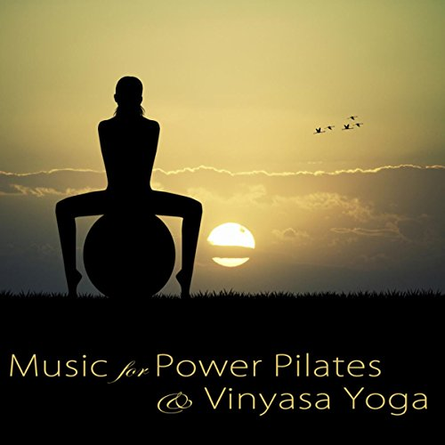 Music for Power Pilates & Vinyasa Yoga - Best Lounge Music & Relaxing Songs for Pilates Workout, Dynamic Yoga, Stretching, Yogalates & Cool Down