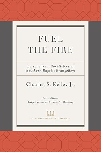 Fuel the Fire: Lessons from the History of Southern Baptist Evangelism (A Treasury of Baptist Theology)