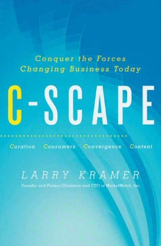 C-Scape: Conquer the Forces Changing Business Today by Larry Kramer