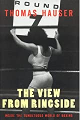 The View From Ringside: Inside the Tumultuous World of Boxing Hardcover