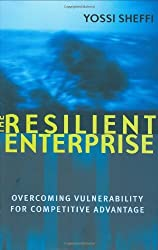 The Resilient Enterprise: Overcoming Vulnerability for Competitive Advantage by Yossi Sheffi (2005-10-01)
