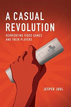 A Casual Revolution: Reinventing Video Games and Their Players (MIT Press) by [Juul, Jesper]