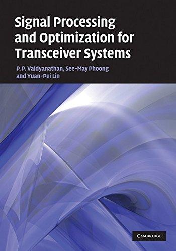Signal Processing and Optimization for Transceiver Systems by Vaidyanathan P P Phoong See May Lin Yuan Pei