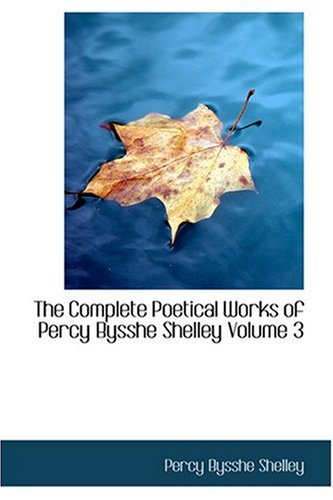 The Complete Poetical Works of Percy Bysshe Shelley  Volume 3 ebook