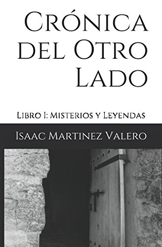 Cronica del Otro Lado: Libro I: Misterios y Leyendas (Spanish Edition) [Isaac Martinez Valero] (Tapa Blanda)